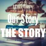 My Story, Our Story, THE Story
