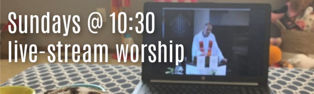 Live stream Sundays at 10:30